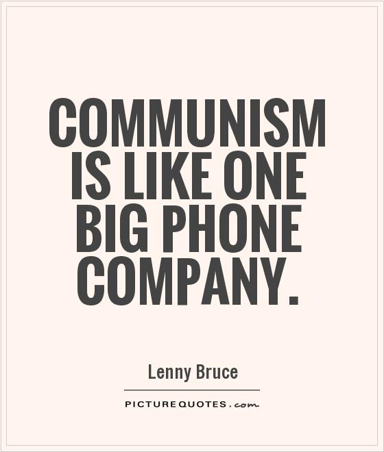 Communism is like one big phone company Picture Quote #1