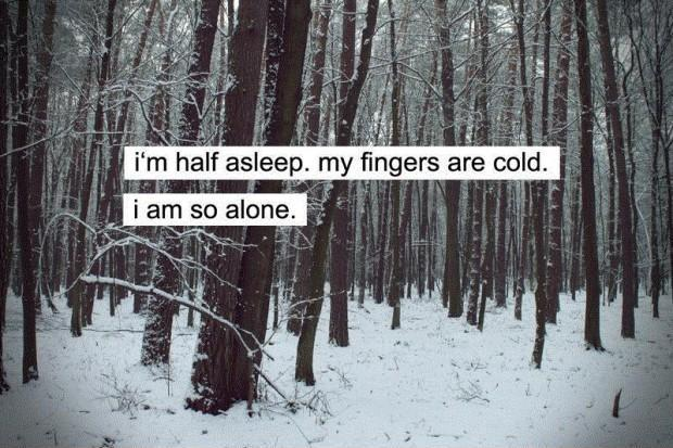 I'm half asleep, my fingers are cold, I am so alone Picture Quote #1