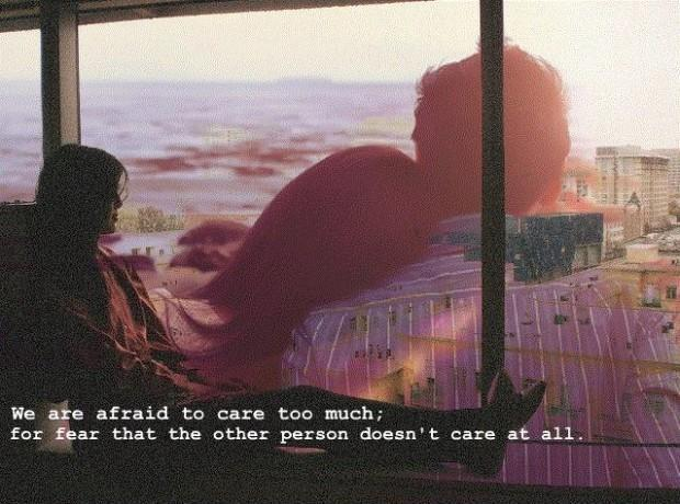 We are afraid to care too much, for fear that the other person doesn't care at all Picture Quote #1