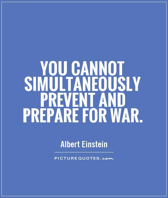 You cannot simultaneously prevent and prepare for war Picture Quote #1