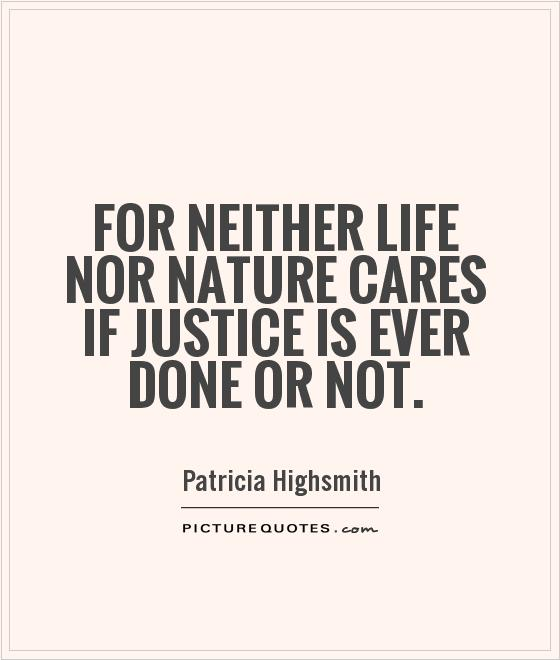 For neither life nor nature cares if justice is ever done or not Picture Quote #1