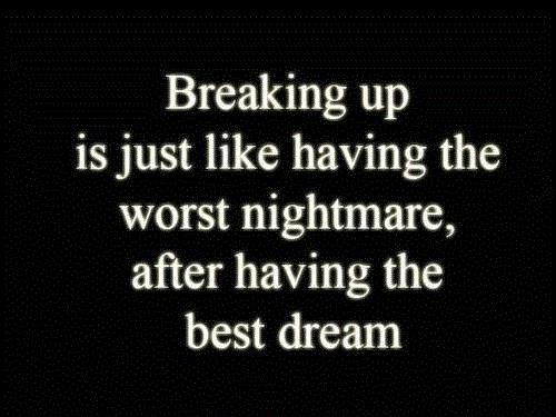 Breaking up is just like having the worst nightmare, after having the best dream Picture Quote #1