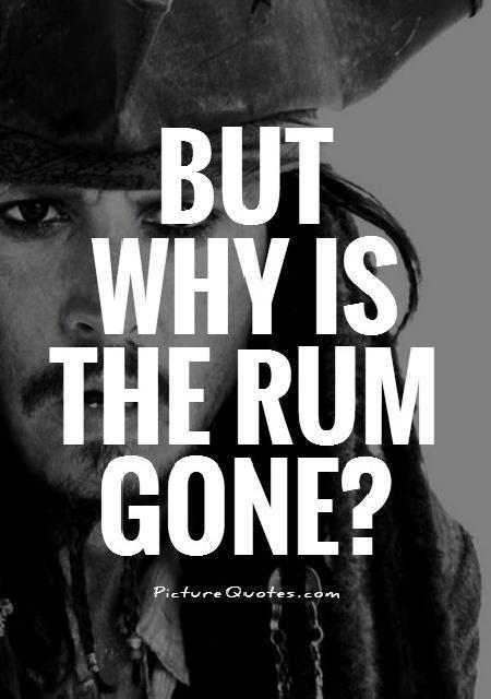 But why is the rum gone? Picture Quote #1