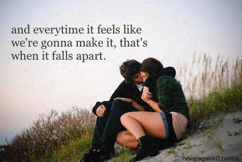 And every time it feels like we're gonna make it, that's when it falls apart Picture Quote #1