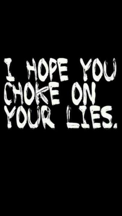 I hope you choke on your lies Picture Quote #1