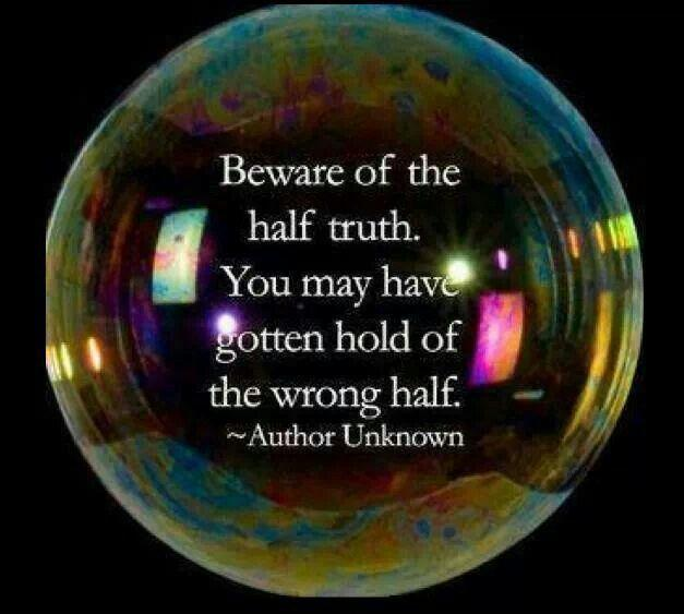 Beware of the half truth, you may have gotten hold of the wrong half Picture Quote #1