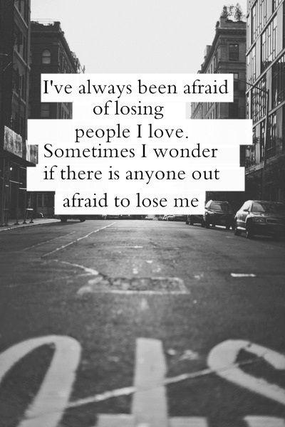 I've always been afraid of losing people I love. Sometimes I wonder if there is anyone out there afraid to lose me Picture Quote #2
