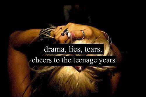 Drama, lies, tears, cheers to the teenage years Picture Quote #1