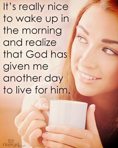 It's really nice to wake up in the morning and realize that God has given me another day to live for him Picture Quote #1