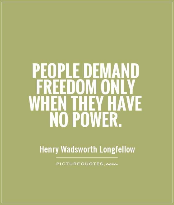 People demand freedom only when they have no power Picture Quote #1