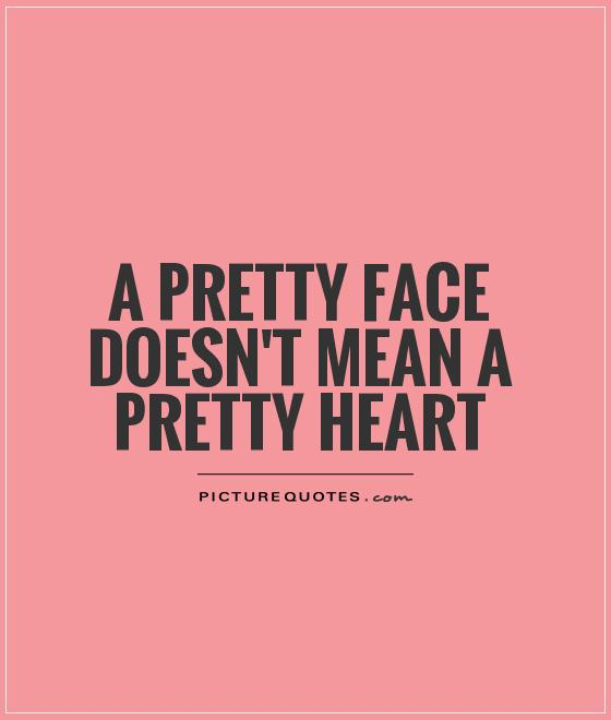 A pretty face doesn\'t mean a pretty heart | Picture Quotes