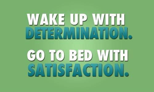 Wake up with determination. God to bed with satisfaction Picture Quote #1