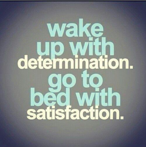 Wake up with determination. God to bed with satisfaction Picture Quote #2
