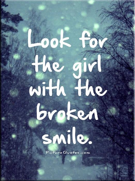 Look for the girl with the broken smile Picture Quote #1