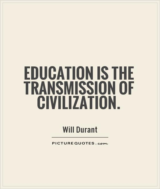Education is the transmission of civilization Picture Quote #1