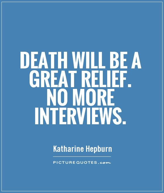 Death will be a great relief. No more interviews Picture Quote #1