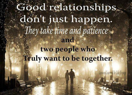 Good relationships don't just happen. They take time and patience and two people who truly want to be together Picture Quote #1