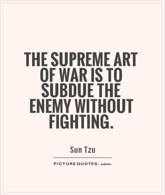 The supreme art of war is to subdue the enemy without fighting Picture Quote #1