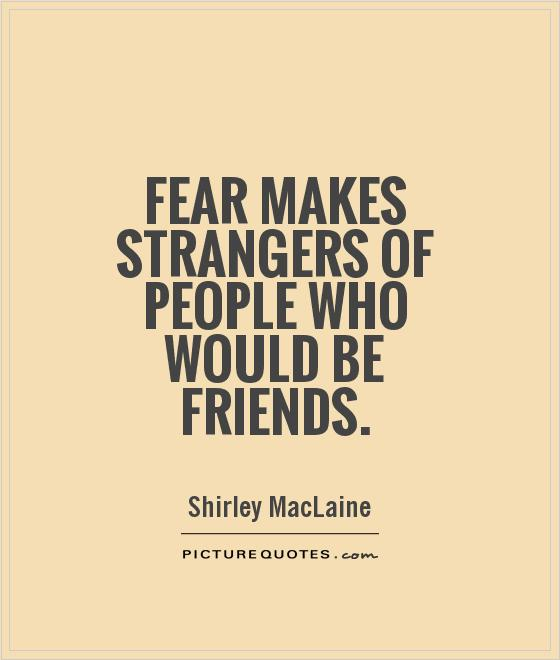 Fear makes strangers of people who would be friends Picture Quote #1