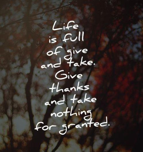 Life Is Full Of Give And Take Give Thanks And Take