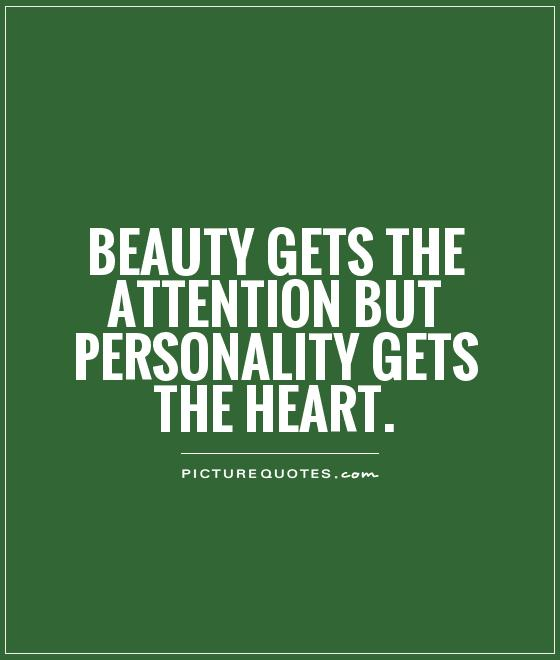 Beauty gets the attention but personality gets the heart Picture Quote #1