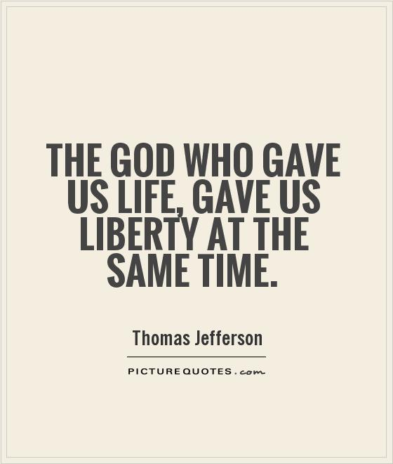 The God who gave us life, gave us liberty at the same time Picture Quote #1