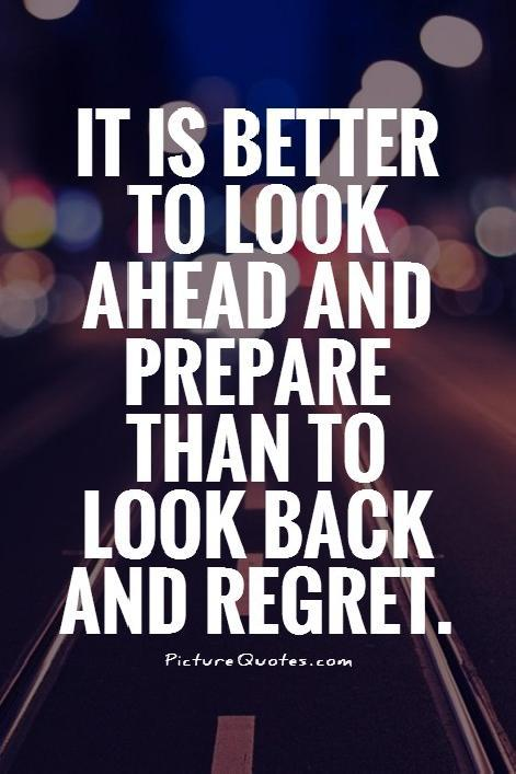 It is better to look ahead and prepare than to look back and regret Picture Quote #1