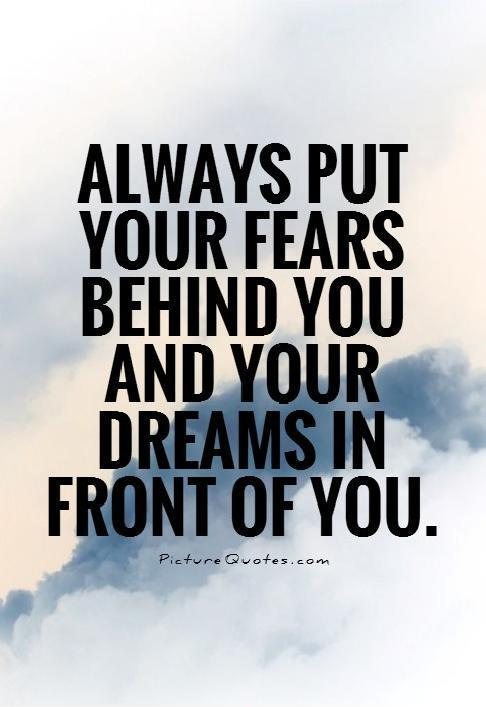 Always put your fears behind you and your dreams in front of you Picture Quote #1