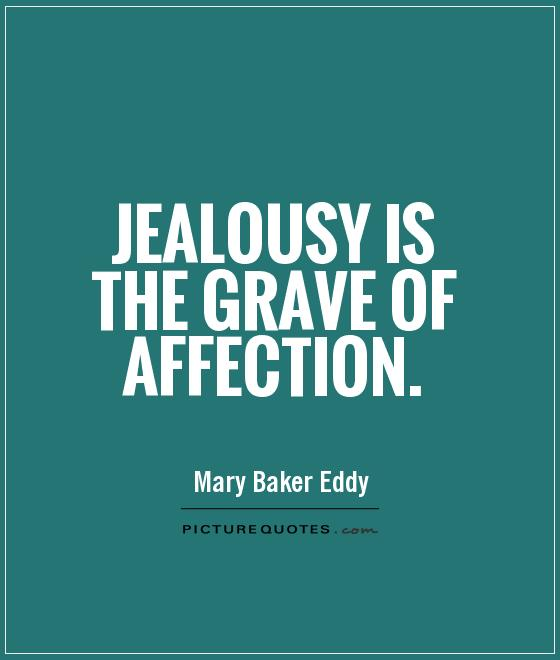 Jealousy is the grave of affection Picture Quote #1