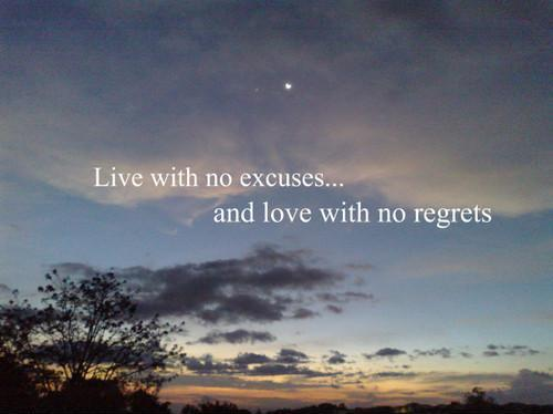 Live with no excuses and love with no regrets Picture Quote #1