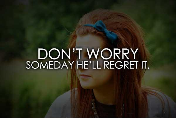 Don't worry, someday he'll regret it Picture Quote #1