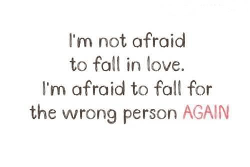 I'm not afraid to fall in love. I'm afraid to fall for the wrong person again Picture Quote #1