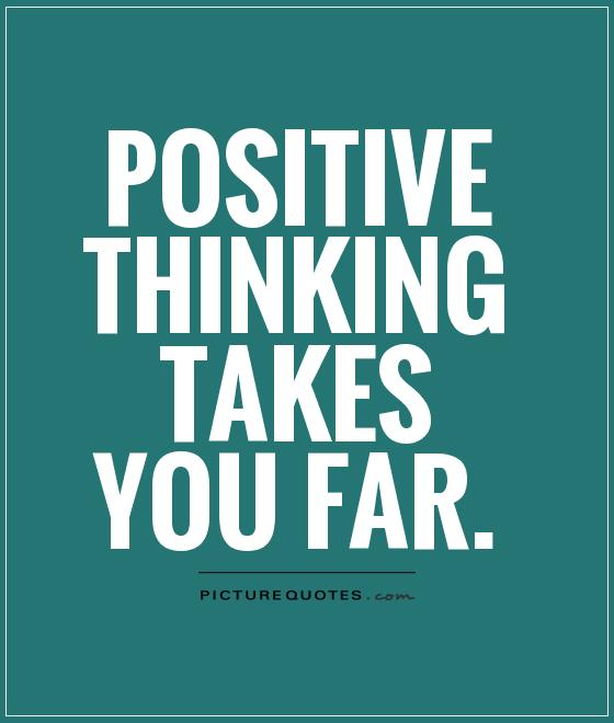 positive thinking takes you far Picture Quote #1