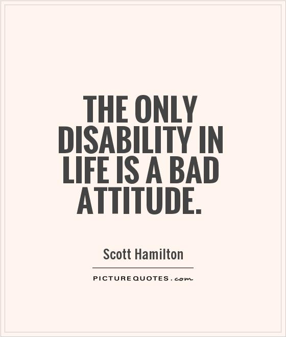 Bad Attitude Quotes Adorable The Only Disability In Life Is A Bad Attitude  Picture Quotes