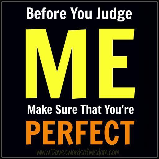 Before you judge me, make sure that you're perfect Picture Quote #1
