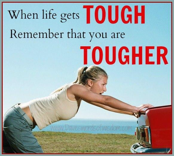 When life gets tough remember that you are tougher Picture Quote #1