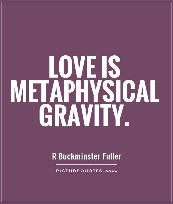 Love is metaphysical gravity Picture Quote #1