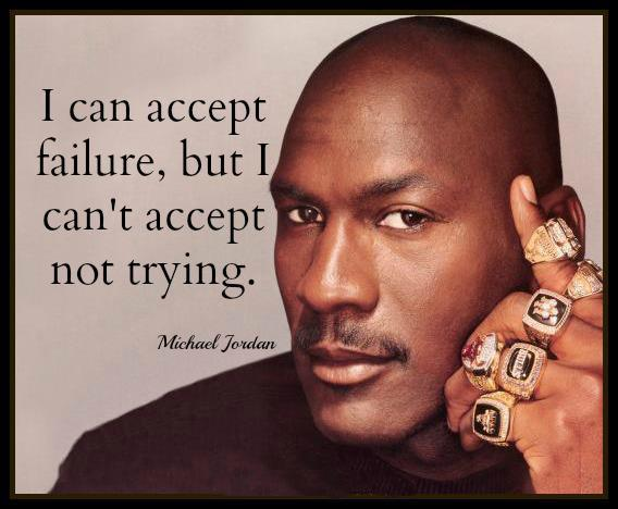 I can accept failure, but I can't accept not trying Picture Quote #1