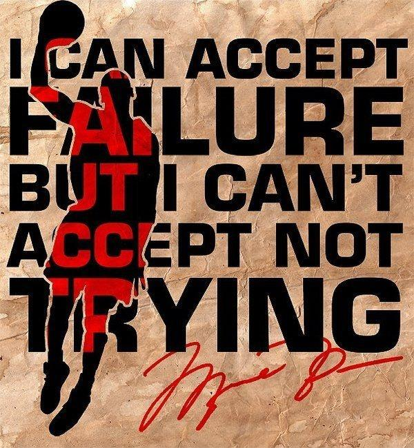 I can accept failure, but I can't accept not trying Picture Quote #2