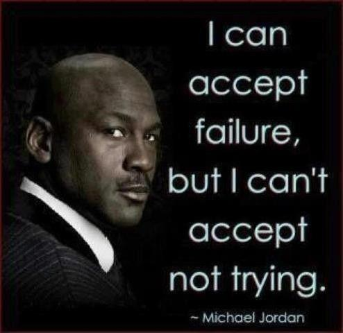 I can accept failure, but I can't accept not trying Picture Quote #3