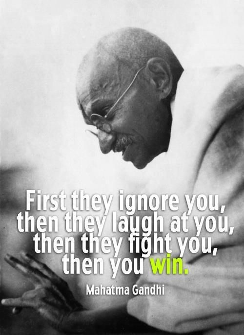 First they ignore you, then they laugh at you, then they fight you, then you win Picture Quote #1