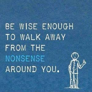 Be wise enough to walk away from the nonsense around you Picture Quote #1