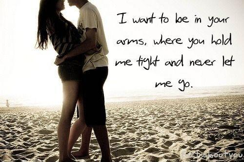 I want to be in your arms, where you hold me tight and never let me go Picture Quote #1