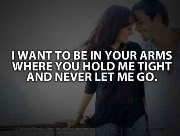 I want to be in your arms, where you hold me tight and never let me go Picture Quote #2