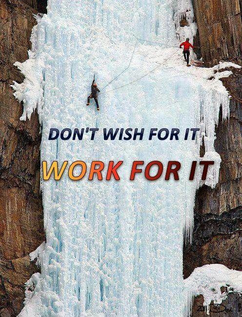 Don't wish for it, work for it Picture Quote #4