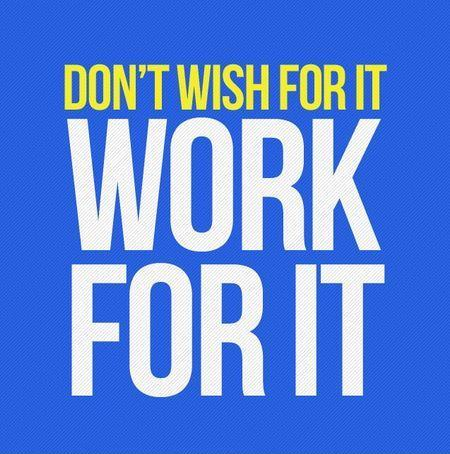 Don't wish for it, work for it Picture Quote #5