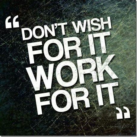Don't wish for it, work for it Picture Quote #6
