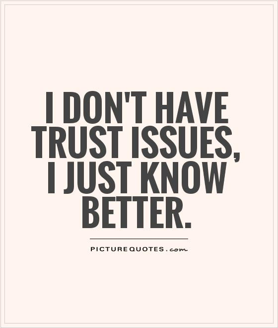 I don't have trust issues, I just know better Picture Quote #1