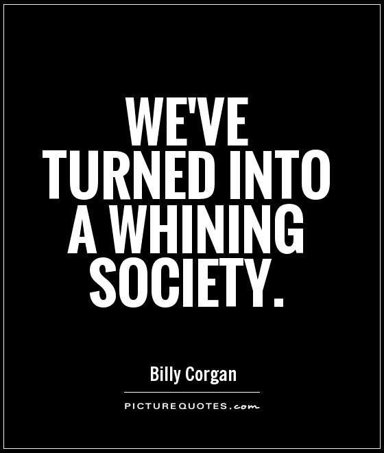 We've turned into a whining society Picture Quote #1