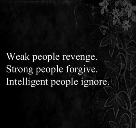 Weak people seek revenge. Strong people forgive. Intelligent people ignore Picture Quote #1